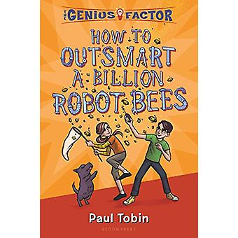 How to Outsmart a Billion Robot Bees by Paul Tobin - 9781681196046 Bo