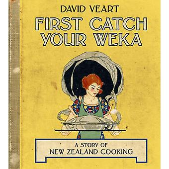 First - Catch Your Weka - A Story of New Zealand Cooking by David Vear