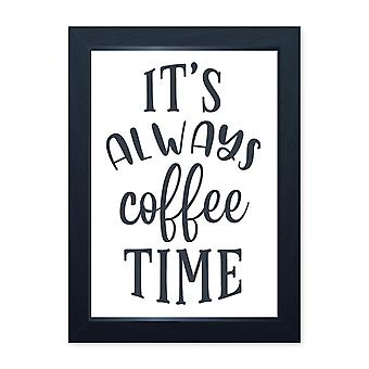It's Always Coffee Time, Quality Framed Print - Kitchen Cafe Dining Home Food