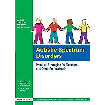 Autistic Spectrum Disorders Practical Strategies for Teachers and Other Professionals by Northumberland County Council & County Co