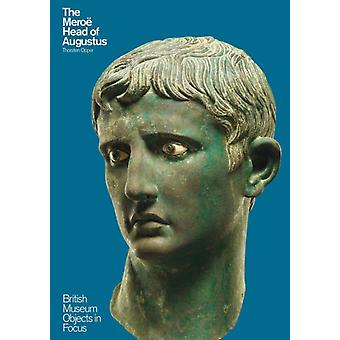 The Meroë Head of Augustus (Objects in Focus) (Paperback) by Opper Thorsten