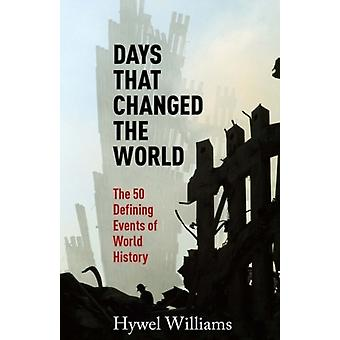 Days That Changed the World: The 50 Defining Events of World History (Paperback) by Williams Hywel