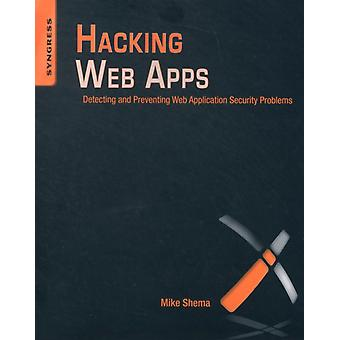 Hacking Web Apps: Detecting and Preventing Web Application Security Problems (Paperback) by Shema Mike (Web Application Security Solutions Qualys Inc.)