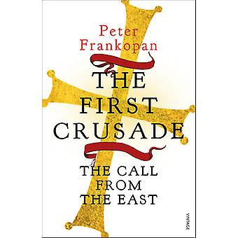 The First Crusade - The Call from the East by Peter Frankopan - 978009