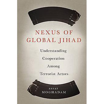 Nexus of Global Jihad - Understanding Cooperation Among Terrorist Acto