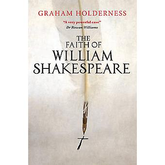 The Faith of William Shakespeare by Graham Holderness - 9780745968919