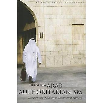 Debating Arab Authoritarianism - Dynamics and Durability in Nondemocra
