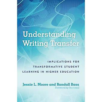 Understanding Writing Transfer - Implications for Transformative Stude
