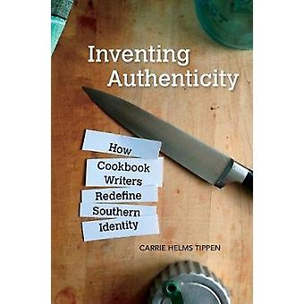 Inventing Authenticity - How Cookbook Writers Redefine Southern Identi