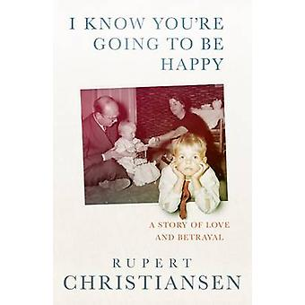 I Know You're Going to be Happy - The Story of a Sixties Family by Rup