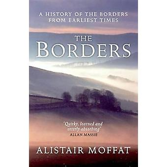 The Borders - A History of the Borders from Earliest Times by The Bord