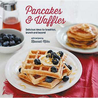 Pancakes and Waffles - Delicious Ideas for Breakfast - Brunch and Beyo
