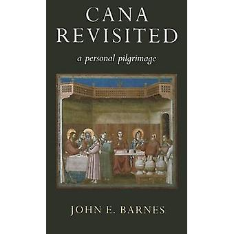 Cana Revisited - A Personal Pilgrimage by John E. Barnes - 97818531110