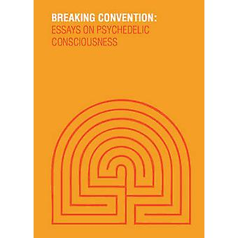 Breaking Convention - Essays on Psychedelic Consciousness by Cameron A