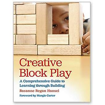 Creative Block Play - A Comprehensive Guide to Learning Through Buildi