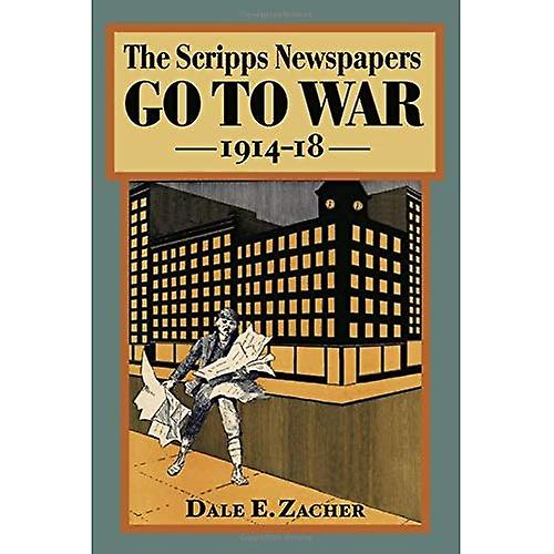 The Scripps Newspapers Go to War, 1914-18 (The History of Communication)
