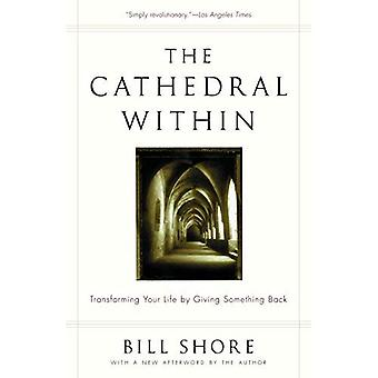 La cathédrale au sein: Transformer votre vie en redonnant quelque chose