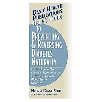 User's Guide to Preventing and Reversing Diabetes Naturally (Basic Health Publications User's Guide) (Basic Health Publications User's Guide)