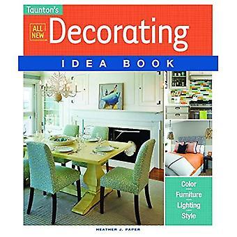 Tous les nouveaux décoration Idea Book: couleur. Meubles. L'éclairage. Style (Taunton Idea Book)