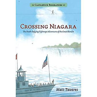 Crossing Niagara: Candlewick� Biographies: The Death-Defying Tightrope Adventures of the Great Blondin (Candlewick Biographies)