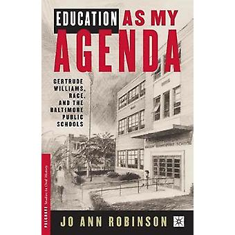 Education as My Agenda Gertrude Williams Race and the Baltimore Public Schools by Robinson & Ann Ooiman