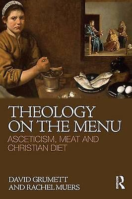 Theology on the Hommesu  Asceticism Meat and Christian Diet by Grumett & David