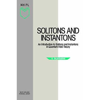 Solitons and Instantons An Introduction to Solitons and Instantons in Quantum Field Theory by Rajaraman & R.