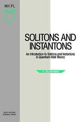 Solitons and Instantons An Introduction to Solitons and Instantons in Quantum Field Theory by Rajarahomme & R.