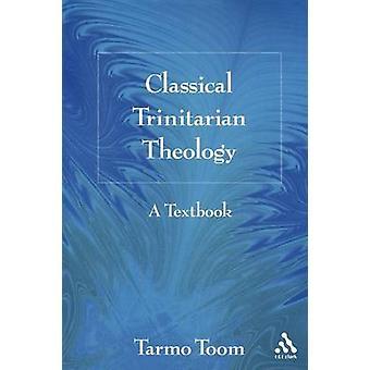 Klassische trinitarische Theologie A Lehrbuch von Toom & Tarmo