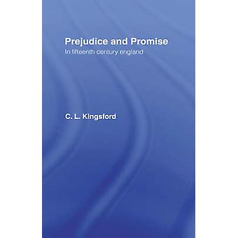 Prejudice and Promise in Fifteenth Century England by Kingsford & C. L.