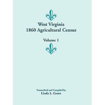 West Virginia 1860 Agricultural Census Volume 1 by Green & Linda L.