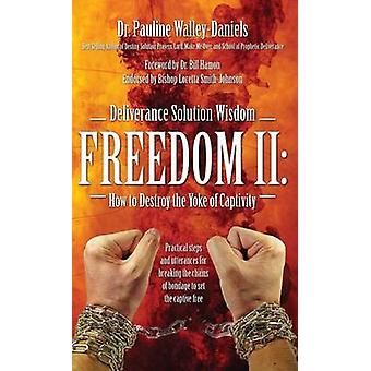 Deliverance Solution Wisdom Freedom II How to Destroy the Yoke of Captivity  Practical Steps and Utterances for Breaking the Chains of Bondage to Se by Walley Daniels & Dr Pauline