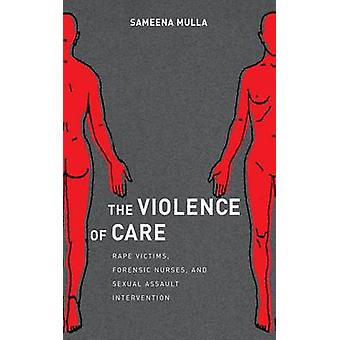 The Violence of Care Rape Victims Forensic Nurses and Sexual Assault Intervention by Mulla & Sameena