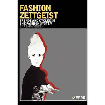 Fashion Zeitgeist Trends and Cycles in the Fashion System by Vinken & Barbara