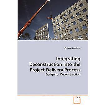 Deconstructie integreren in de Project Delivery proces door Isiadinso & Chinwe