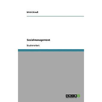 Sozialmanagement. Begriffsklrung und Versuch einer Verortung by Strau & Ulrich