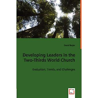 Developing Leaders in the TwoThirds World Church by Baylor & David