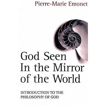 God Seen in the Mirror of the World - An Introduction to the Philosoph