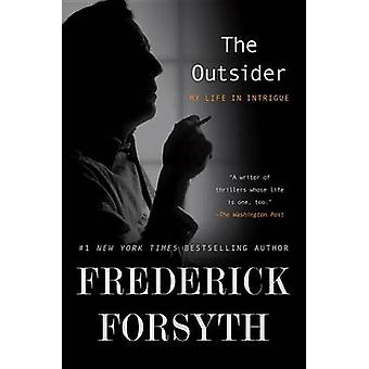 The Outsider - My Life in Intrigue by Frederick Forsyth - 978110198185