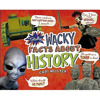 Totally Wacky Facts about History by Cari Meister - 9781491483916 Book