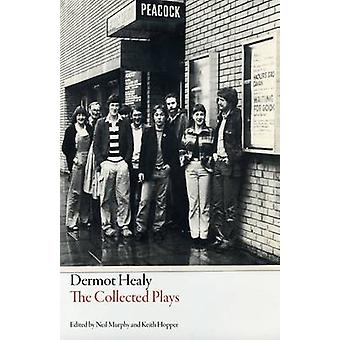 The Collected Plays - Dermot Healy by Dermot Healy - Keith Hopper - Ne