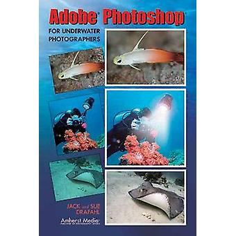 Adobe Photoshop for Underwater Photographers by Jack Drafahl - Sue Dr