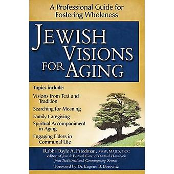 Jewish Visions for Aging - A Professional Guide to Fostering Wholeness