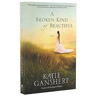 A Broken Kind of Beautiful - A Novel by Katie Ganshert - 9781601425904