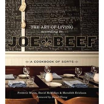 The Art of Living According to Joe Beef - A Cookbook of Sorts by David