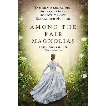 Among the Fair Magnolias by Alexander & Tamera