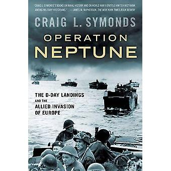 Operation Neptune - The D-Day Landings and the Allied Invasion of Euro