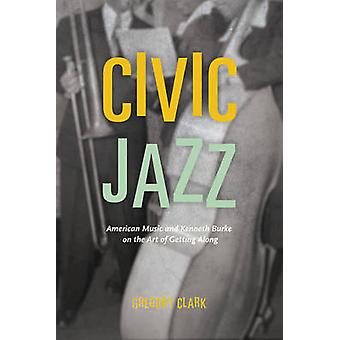 Civic Jazz - American Music and Kenneth Burke on the Art of Getting Al