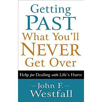 Getting Past What You'll Never Get Over - Help for Dealing with Life's