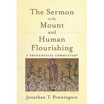 The Sermon on the Mount and Human Flourishing - A Theological Commenta